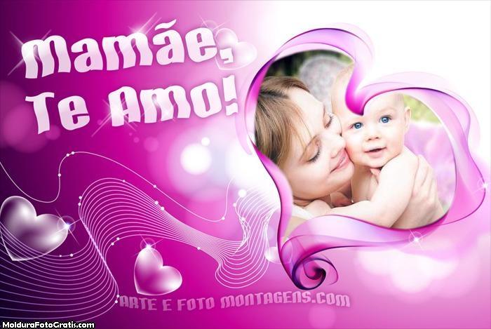 Mamãe Te Amo Foto Montagem